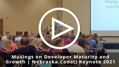 Musings on Developer Maturity and Growth (Doug Durham 2021 Nebraska.Code() Keynote)